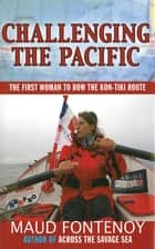 Challenging the Pacific - The First Woman to Row the Kon-Tiki Route ebook by Maud Fontenoy