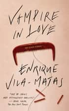 Vampire in Love ebook by Enrique Vila-Matas, Margaret Jull Costa