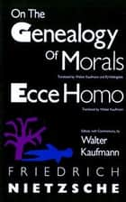 On the Genealogy of Morals and Ecce Homo ebook by Friedrich Nietzsche,Walter Kaufmann