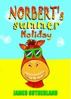 Norbert's Summer Holiday ebook by James Sutherland