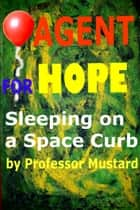 Agent For Hope: Sleeping on a Space Curb ebook by Professor Mustard