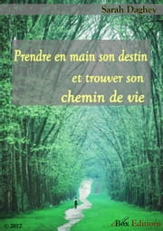 Prendre en main son destin - Trouver son chemin de vie ebook by Daghey Sarah