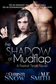 The Shadow of Mudflap - Foxtrot Team Novel ebook by Christi Snow,M.F. Smith