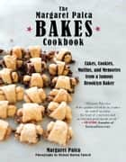 The Margaret Palca Bakes Cookbook - Cakes, Cookies, Muffins, and Memories from a Famous Brooklyn Baker ebook by