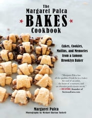 The Margaret Palca Bakes Cookbook - Cakes, Cookies, Muffins, and Memories from a Famous Brooklyn Baker ebook by Margaret Palca