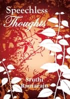 Speechless Thoughts ebook by Sruthi Ramaraju