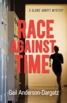 Race Against Time - A Claire Abbott Mystery ebook by Gail Anderson-Dargatz
