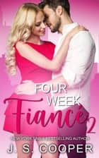 Four Week Fiance 2 ebook by J. S. Cooper