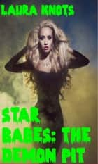 Star Babes: The Demon Pit ebook by Laura Knots