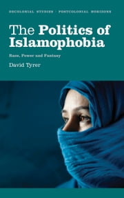 The Politics of Islamophobia - Race, Power and Fantasy ebook by David Tyrer