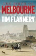 The Birth of Melbourne ebook by Tim Flannery