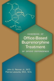 Handbook of Office-Based Buprenorphine Treatment of Opioid Dependence ebook by Petros Levounis,John A. Renner Jr., MD