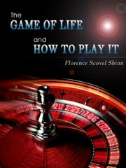 The Game of Life And How To Play It ebook by Florence Scovel Shinn