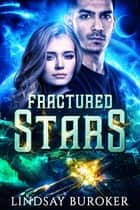 Fractured Stars - A Space Opera Adventure ebook by