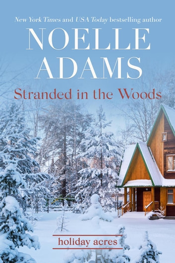 Stranded in the Woods - Holiday Acres, #3 ebook by Noelle Adams