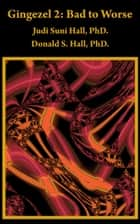 Gingezel 2: Bad to Worse by Judi Suni Hall, PhD. and Donald S. Hall, PhD. ebook by Judi Suni Hall