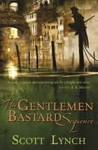 The Gentleman Bastard Sequence - The Lies of Locke Lamora, Red Seas Under Red Skies, The Republic of Thieves ebook by Scott Lynch