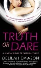 Truth or Dare - A Sensual Novel of Passionate Love ebook by Delilah Dawson