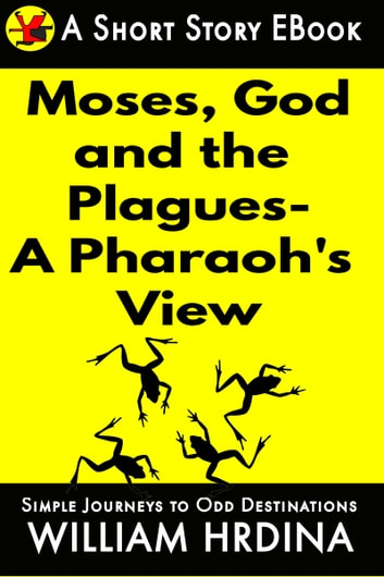 Moses, God and the Plagues- A Pharaoh's View ebook by William Hrdina