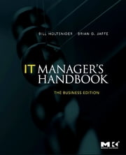 IT Manager's Handbook: The Business Edition ebook by Bill Holtsnider,Brian D. Jaffe