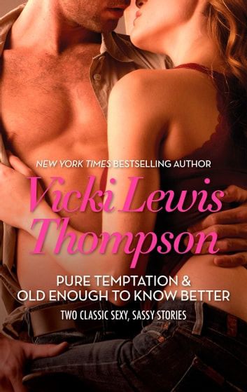 Pure Temptation & Old Enough to Know Better: Pure Temptation / Old Enough To Know Better (Mills & Boon M&B) ebook by Vicki Lewis Thompson