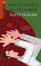 How to Catch a Cricket Match ebook by Harry Ricketts