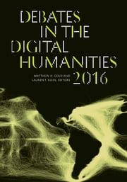 Debates in the Digital Humanities 2016 ebook by Matthew K. Gold,Lauren F. Klein