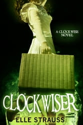 ClockwiseR - Young Adult Time Travel Romance ebook by Elle Strauss