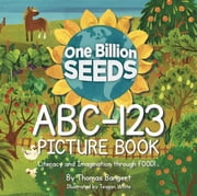 OneBillionSEEDS ABC-123 Picture Book ebook by Thomas Bangert,Teagan White