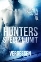 HUNTERS - Special Unit: VERGESSEN ebook by Bianca Iosivoni