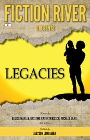 Fiction River Presents: Legacies ebook by Fiction River, Allyson Longueira, Kristine Kathryn Rusch,...