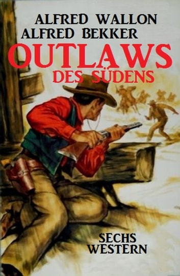 Outlaws des Südens: Sechs Western ebook by Alfred Bekker,Alfred Wallon