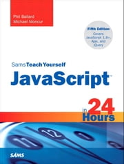 Sams Teach Yourself JavaScript in 24 Hours ebook by Phil Ballard, Michael Moncur