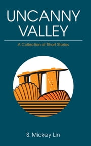 Uncanny Valley - A collection of short stories ebook by S. Mickey Lin