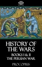 History of the Wars - Books I & II - The Persian War ebook by Procopius