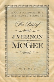 The Best of J. Vernon McGee - A Collection of His Best-Loved Sermons, Volume 1 ebook by J. Vernon McGee