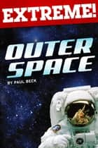 Extreme: Outer Space ebook by Paul Beck