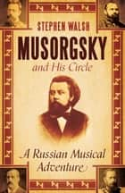 Musorgsky and His Circle - A Russian Musical Adventure ebook by Professor Stephen Walsh