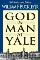 God and Man at Yale - The Superstitions of 'Academic Freedom' ebook by William F. Buckley Jr.