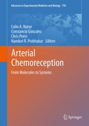 Arterial Chemoreception - From Molecules to Systems ebook by Colin A. Nurse,Constancio Gonzalez,Chris Peers,Nanduri Prabhakar
