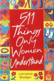 511 Things Only Women Understand ebook by Lorraine Bodger