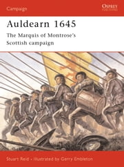 Auldearn 1645 - The Marquis of Montrose's Scottish campaign ebook by Stuart Reid,Gerry Embleton