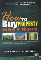 How to Buy Property Safely in Nigeria ebook by Makanjuola  Ojewumi