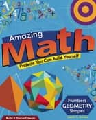 Amazing Math Projects - Projects You Can Build Yourself ebook by Lazlo C. Bardos, Samuel Carbaugh