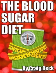The Blood Sugar Diet: The Truth About Why We Get Fat ebook by Craig Beck