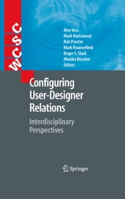 Configuring User-Designer Relations - Interdisciplinary Perspectives ebook by Alex Voss,Mark Hartswood,Rob Procter,Mark Rouncefield,Roger Slack,Monika Büscher