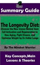 Summary Guide: The Longevity Diet: Discover the New Science Behind Stem Cell Activation and Regeneration to Slow Aging, Fight Disease, and Optimize Weight: by Dr. Valter Longo | The Mindset Warrior Su - ( Anti Aging Diet, Cell Regeneration & Weight Loss, Autoimmune Disease, Alzheimer's ) ebook by The Mindset Warrior