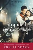 Stranded for Christmas - Holiday Acres, #4 ebook by Noelle Adams