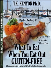 What To Eat When You Eat Out Gluten Free Mystic CT / Westerly RI Beaches Edition ebook by TK Kenyon
