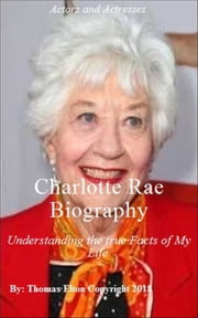 Charlotte Rae - Understanding the true Facts of My Life eBook by Thomas Elton